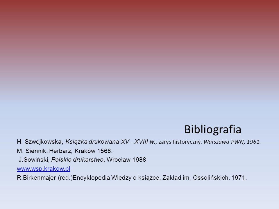Bibliografia H. Szwejkowska, Książka drukowana XV - XVIII w., zarys historyczny. Warszawa PWN, 1961.