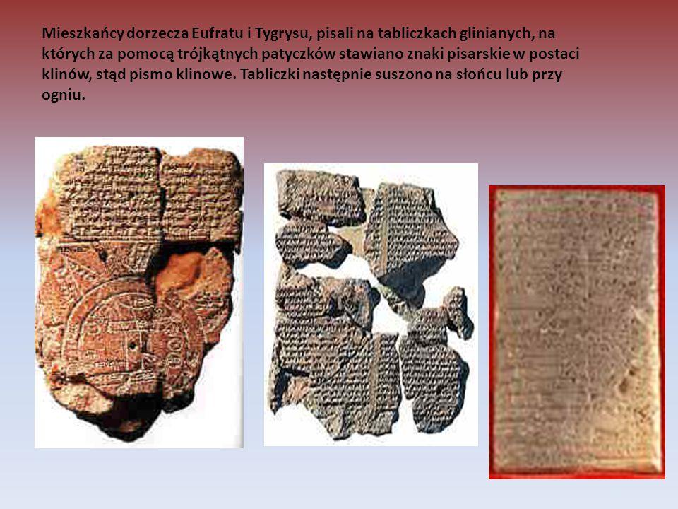Mieszkańcy dorzecza Eufratu i Tygrysu, pisali na tabliczkach glinianych, na których za pomocą trójkątnych patyczków stawiano znaki pisarskie w postaci klinów, stąd pismo klinowe.