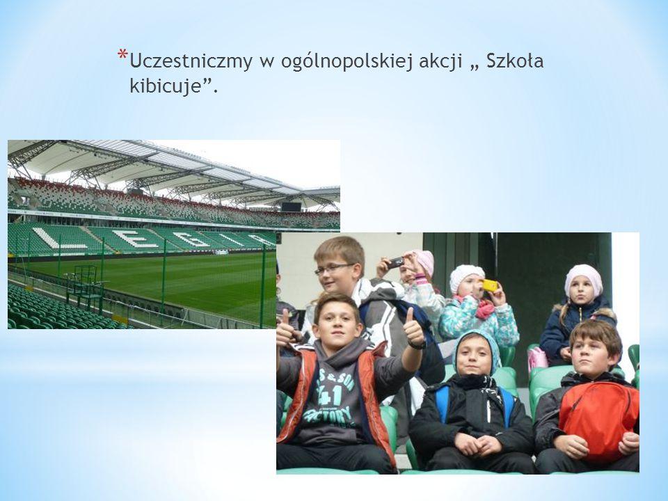"""Uczestniczmy w ogólnopolskiej akcji """" Szkoła kibicuje ."""