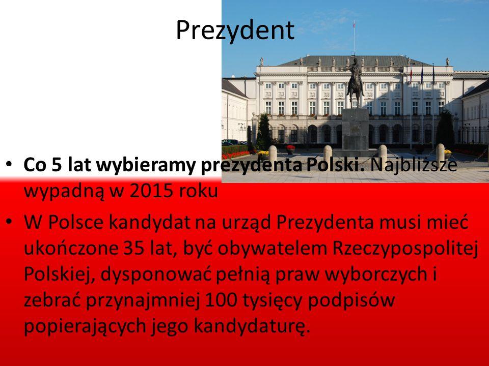 Prezydent Co 5 lat wybieramy prezydenta Polski. Najbliższe wypadną w 2015 roku.
