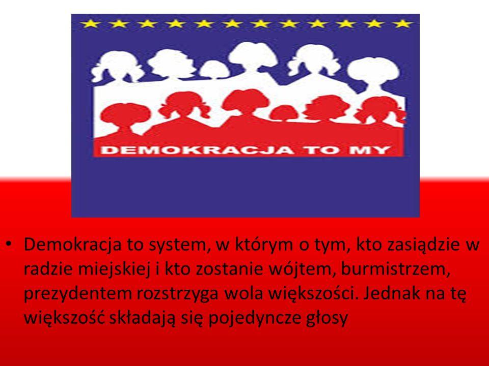 Demokracja to system, w którym o tym, kto zasiądzie w radzie miejskiej i kto zostanie wójtem, burmistrzem, prezydentem rozstrzyga wola większości.