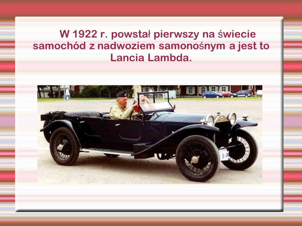 W 1922 r. powstał pierwszy na świecie samochód z nadwoziem samonośnym a jest to Lancia Lambda.