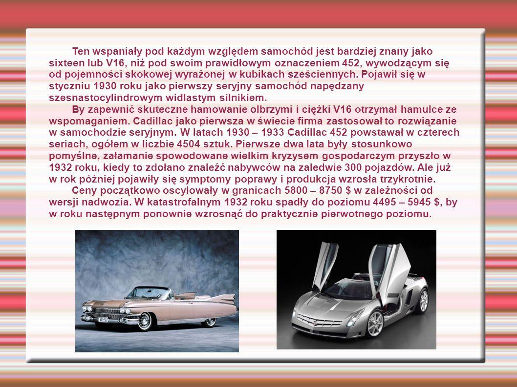 Ten wspaniały pod każdym względem samochód jest bardziej znany jako sixteen lub V16, niż pod swoim prawidłowym oznaczeniem 452, wywodzącym się od pojemności skokowej wyrażonej w kubikach sześciennych. Pojawił się w styczniu 1930 roku jako pierwszy seryjny samochód napędzany szesnastocylindrowym widlastym silnikiem.