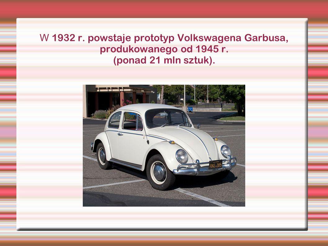 W 1932 r. powstaje prototyp Volkswagena Garbusa, produkowanego od 1945 r. (ponad 21 mln sztuk).
