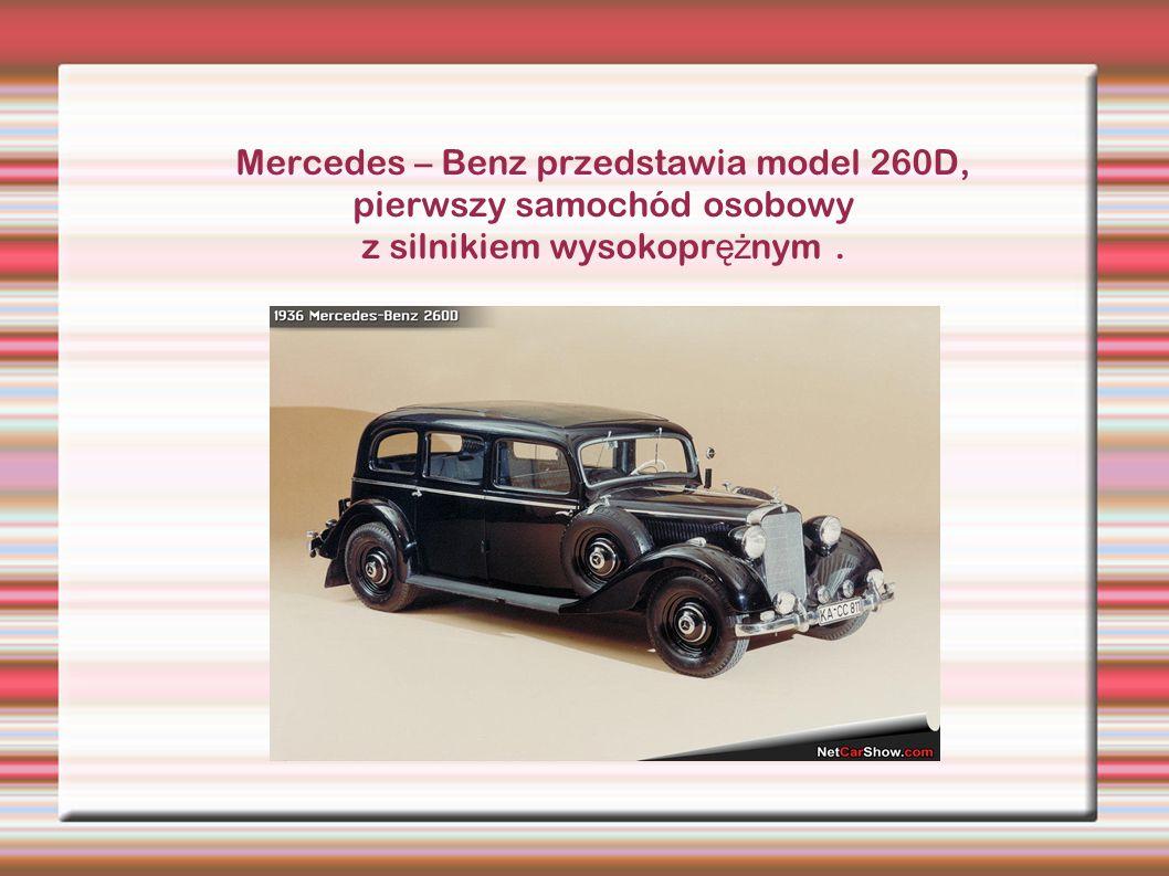 Mercedes – Benz przedstawia model 260D, pierwszy samochód osobowy z silnikiem wysokoprężnym .