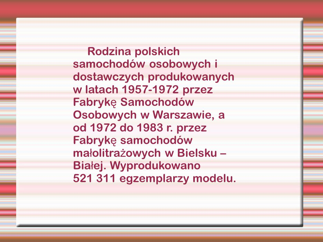 Rodzina polskich samochodów osobowych i dostawczych produkowanych w latach 1957-1972 przez Fabrykę Samochodów Osobowych w Warszawie, a od 1972 do 1983 r.