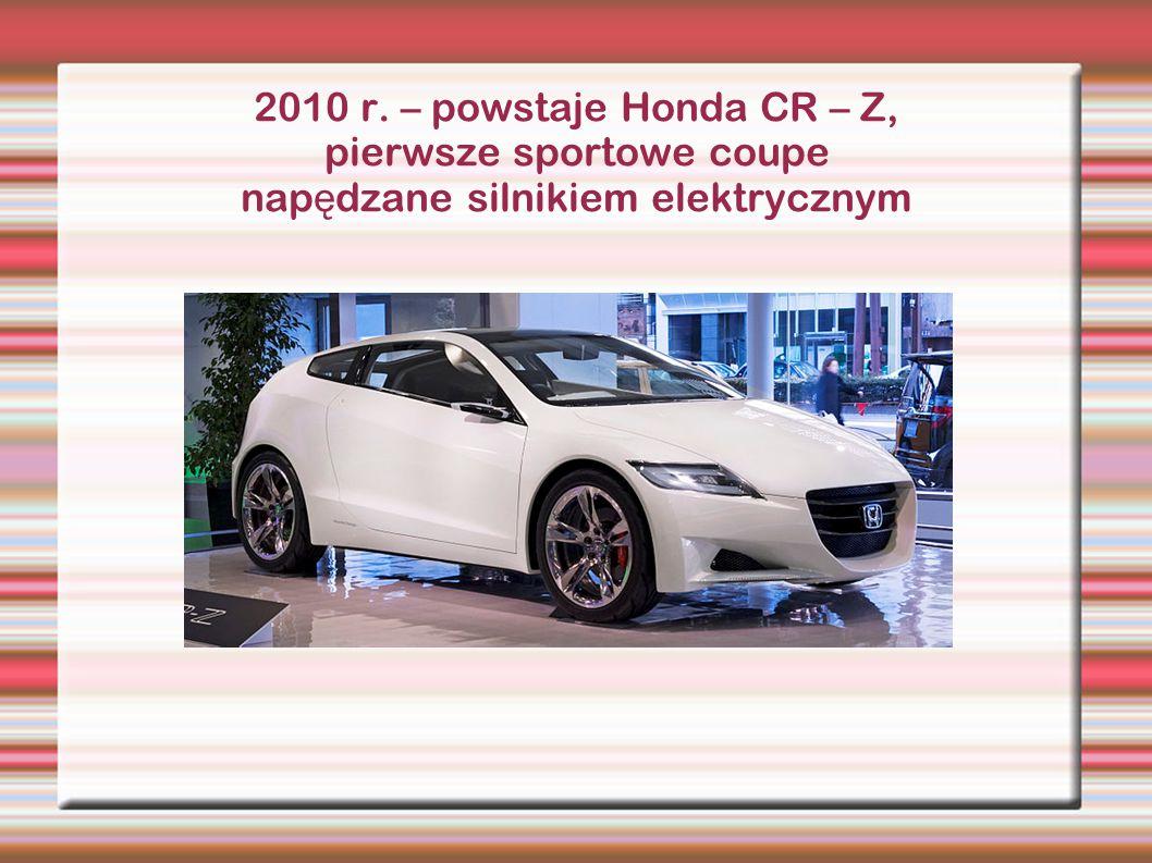 2010 r. – powstaje Honda CR – Z, pierwsze sportowe coupe napędzane silnikiem elektrycznym