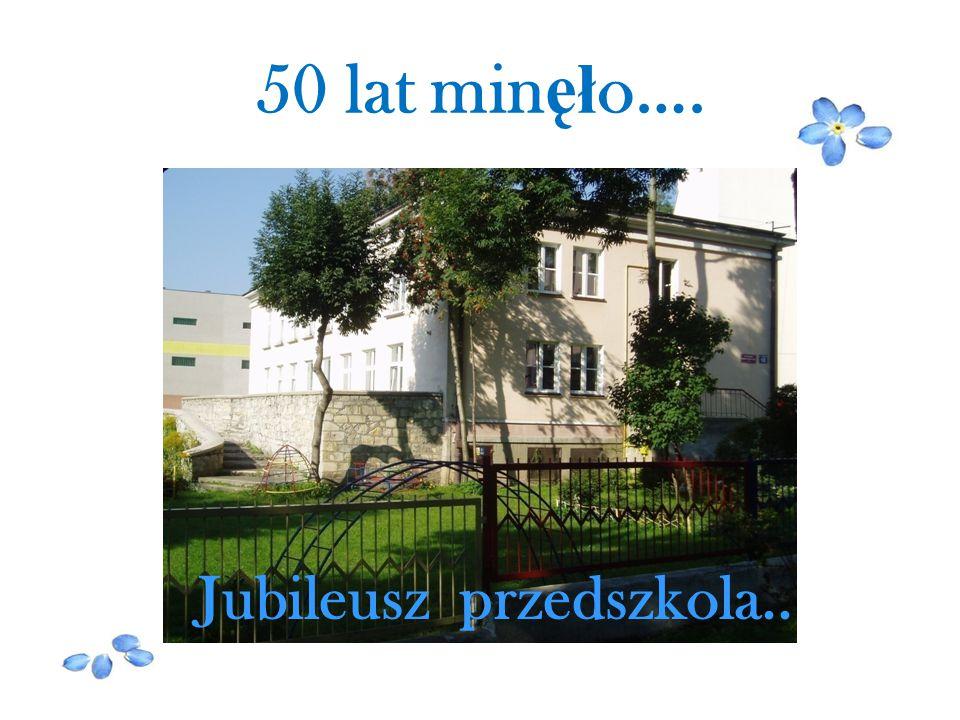 50 lat minęło…. Jubileusz przedszkola..