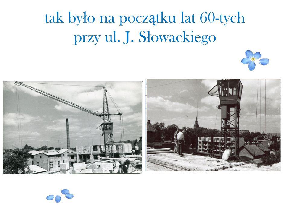 tak było na początku lat 60-tych przy ul. J. Słowackiego