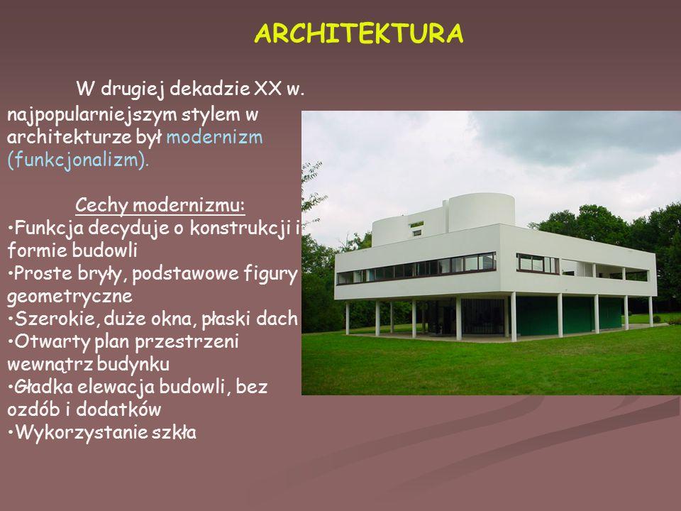 ARCHITEKTURA W drugiej dekadzie XX w. najpopularniejszym stylem w architekturze był modernizm (funkcjonalizm).