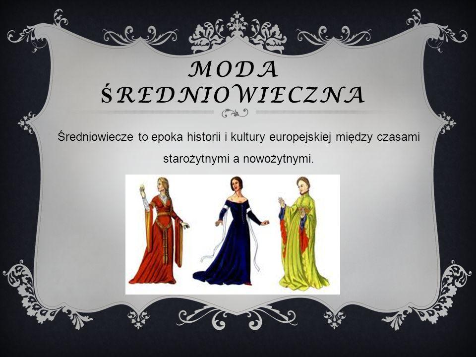 Moda średniowieczna Średniowiecze to epoka historii i kultury europejskiej między czasami starożytnymi a nowożytnymi.