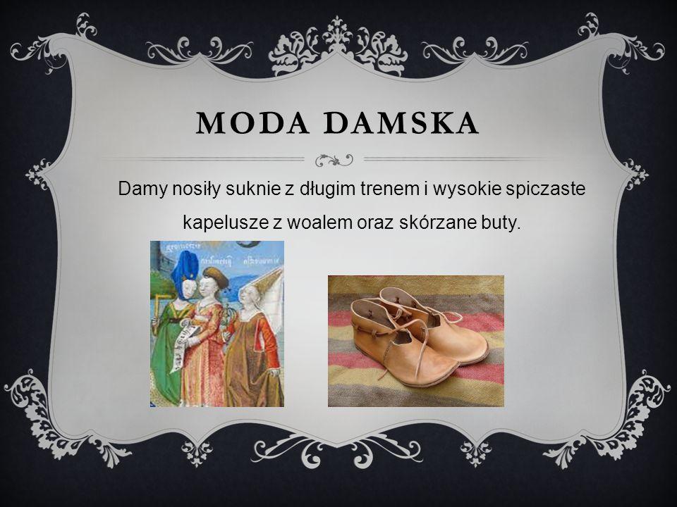 Moda damska Damy nosiły suknie z długim trenem i wysokie spiczaste kapelusze z woalem oraz skórzane buty.
