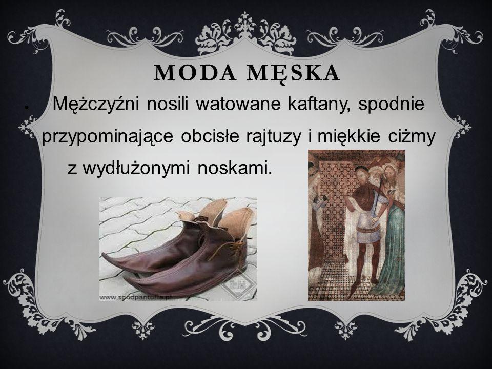 Moda męska Mężczyźni nosili watowane kaftany, spodnie przypominające obcisłe rajtuzy i miękkie ciżmy z wydłużonymi noskami.