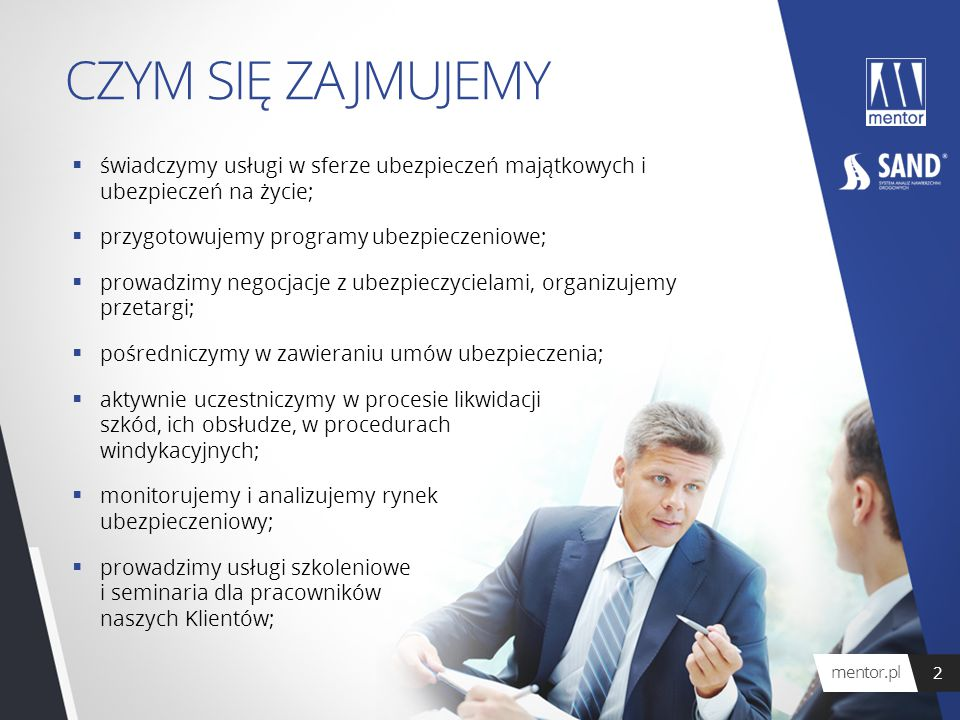 CZYM SIĘ ZAJMUJEMY świadczymy usługi w sferze ubezpieczeń majątkowych i ubezpieczeń na życie; przygotowujemy programy ubezpieczeniowe;