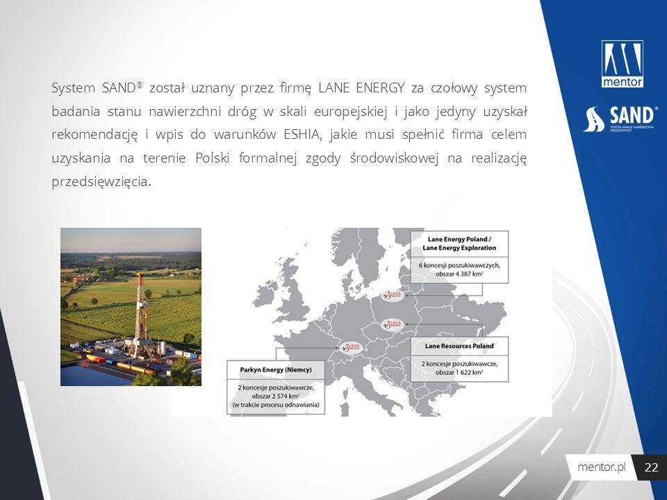 System SAND® został uznany przez firmę LANE ENERGY za czołowy system badania stanu nawierzchni dróg w skali europejskiej i jako jedyny uzyskał rekomendację i wpis do warunków ESHIA, jakie musi spełnić firma celem uzyskania na terenie Polski formalnej zgody środowiskowej na realizację przedsięwzięcia.