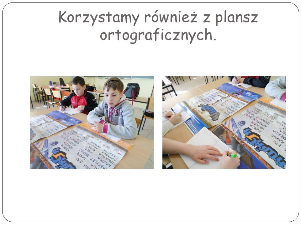 Korzystamy również z plansz ortograficznych.