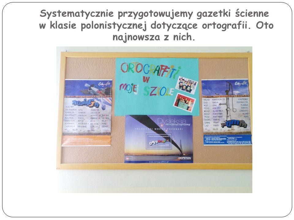 Systematycznie przygotowujemy gazetki ścienne w klasie polonistycznej dotyczące ortografii.