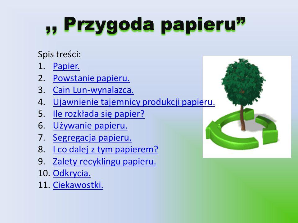 ,, Przygoda papieru Spis treści: Papier. Powstanie papieru.