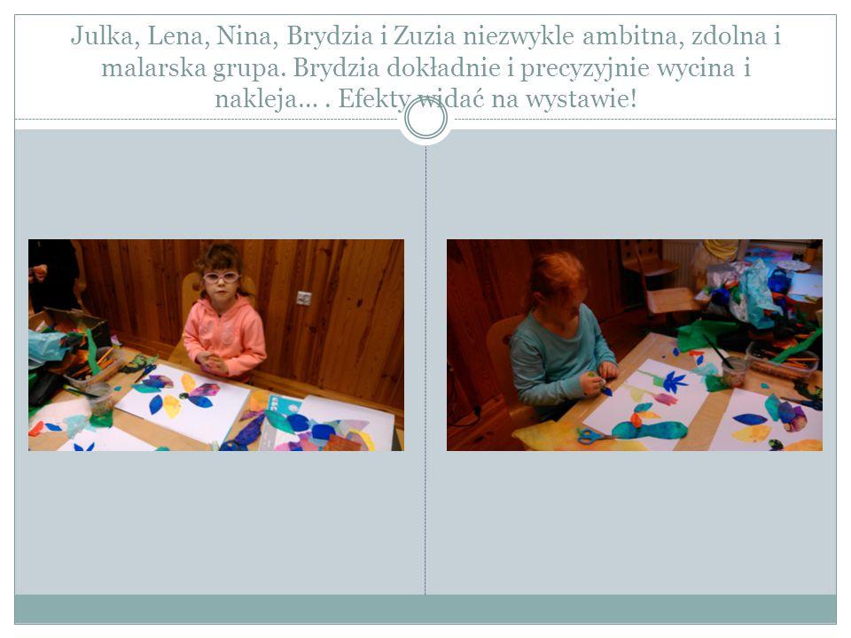 Julka, Lena, Nina, Brydzia i Zuzia niezwykle ambitna, zdolna i malarska grupa.