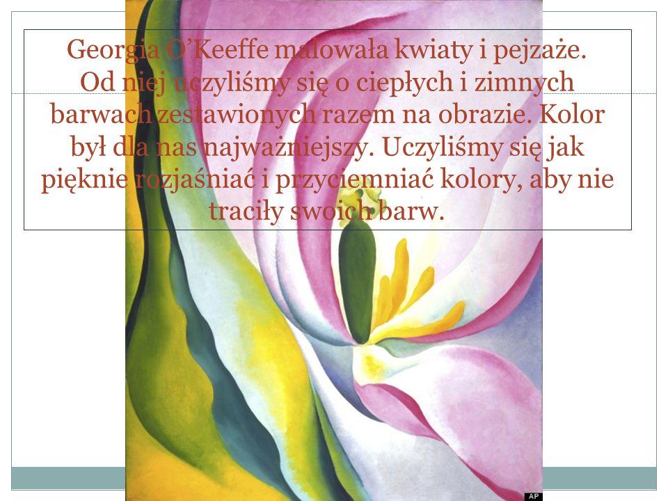 Georgia O'Keeffe malowała kwiaty i pejzaże