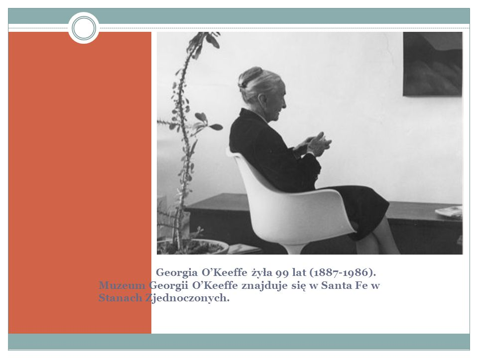 Georgia O'Keeffe żyła 99 lat (1887-1986)