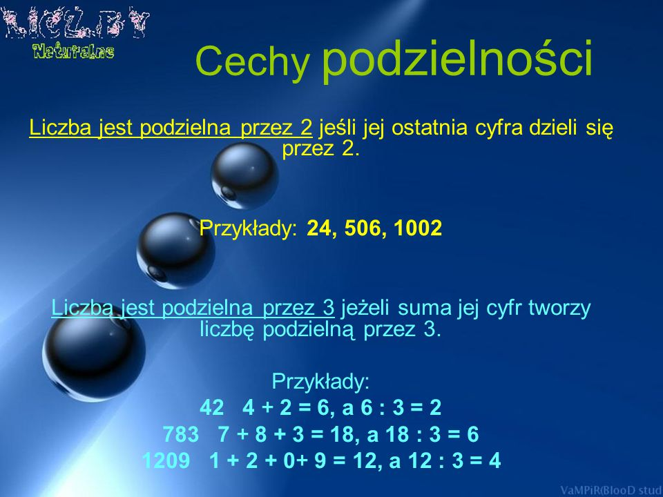 Cechy podzielności Liczba jest podzielna przez 2 jeśli jej ostatnia cyfra dzieli się przez 2. Przykłady: 24, 506, 1002.