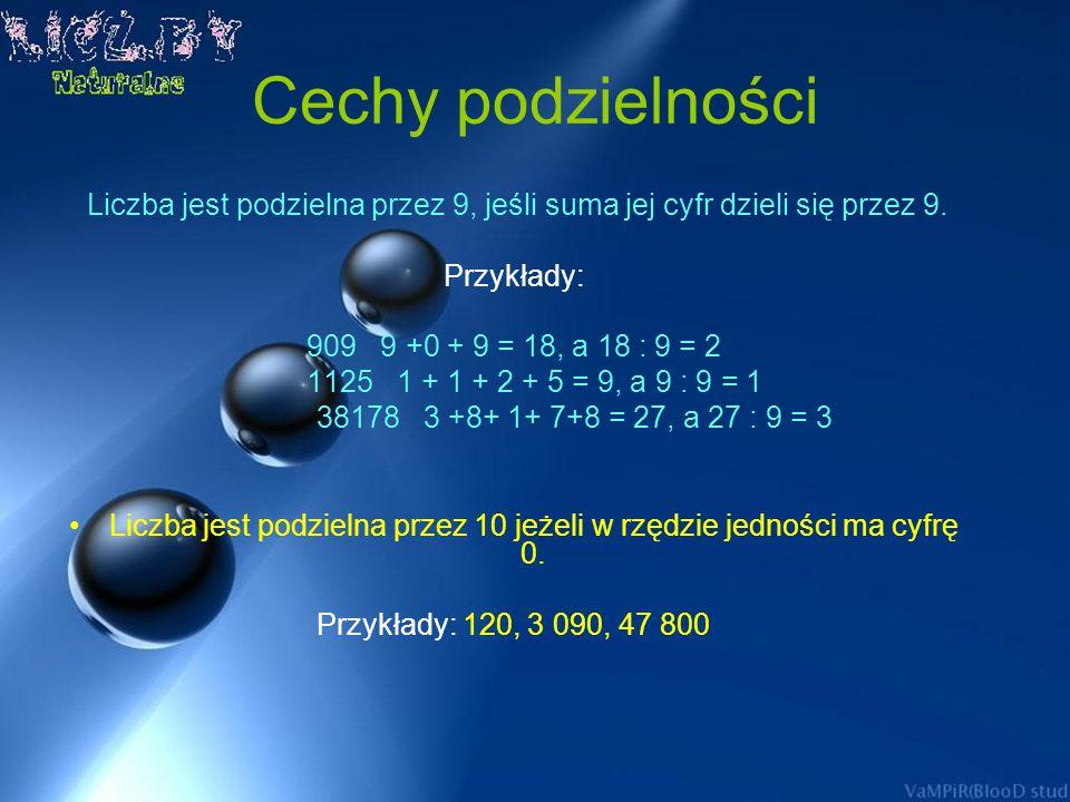 Cechy podzielności Liczba jest podzielna przez 9, jeśli suma jej cyfr dzieli się przez 9. Przykłady: