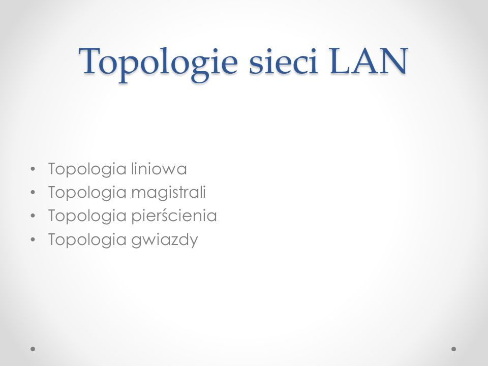 Topologie sieci LAN Topologia liniowa Topologia magistrali