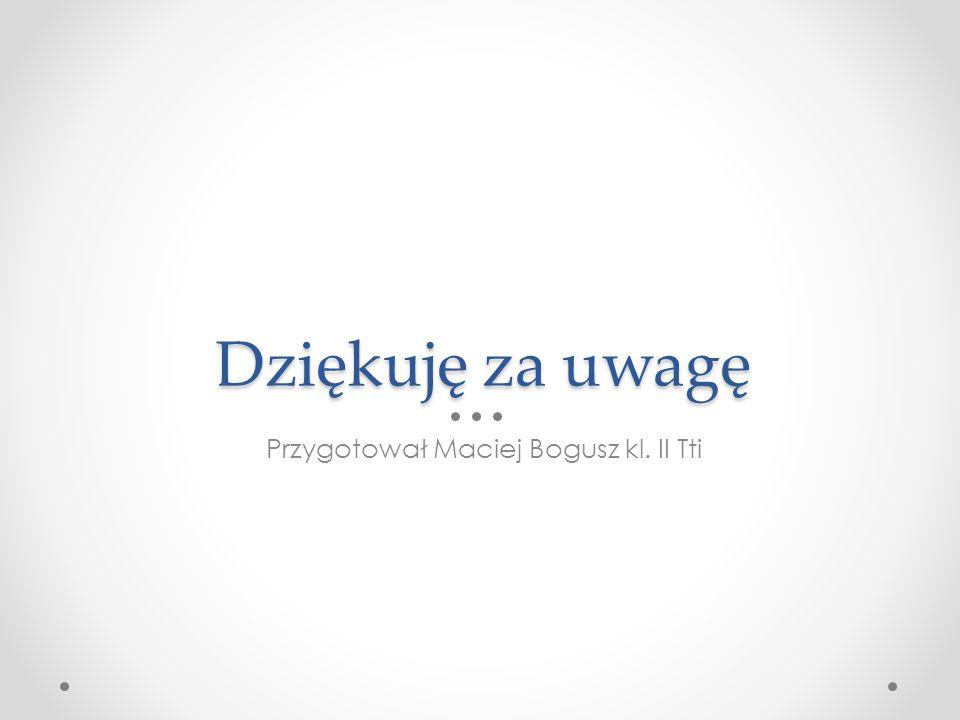 Przygotował Maciej Bogusz kl. II Tti
