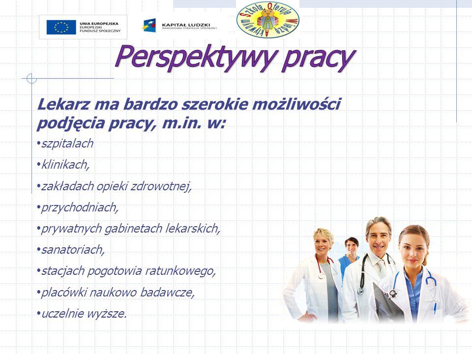 Perspektywy pracy Lekarz ma bardzo szerokie możliwości podjęcia pracy, m.in. w: szpitalach. klinikach,