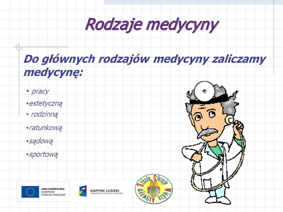 Rodzaje medycyny Do głównych rodzajów medycyny zaliczamy medycynę: