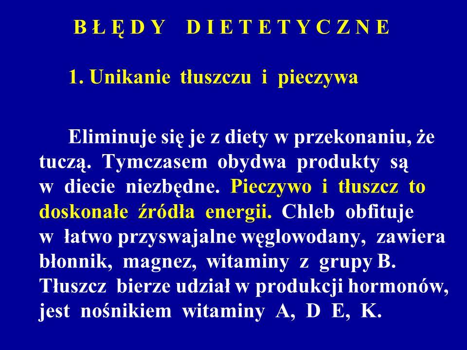 B Ł Ę D Y D I E T E T Y C Z N E 1. Unikanie tłuszczu i pieczywa.