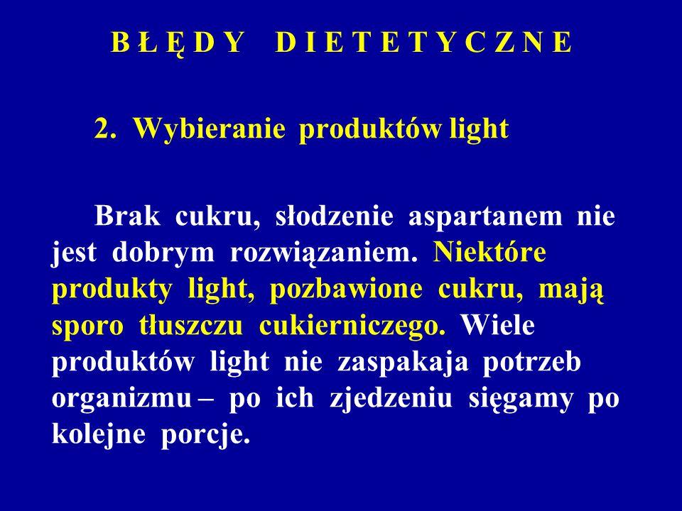 B Ł Ę D Y D I E T E T Y C Z N E 2. Wybieranie produktów light.
