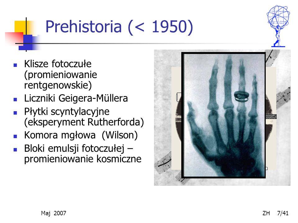 Prehistoria (< 1950) Klisze fotoczułe (promieniowanie rentgenowskie) Liczniki Geigera-Müllera. Płytki scyntylacyjne (eksperyment Rutherforda)