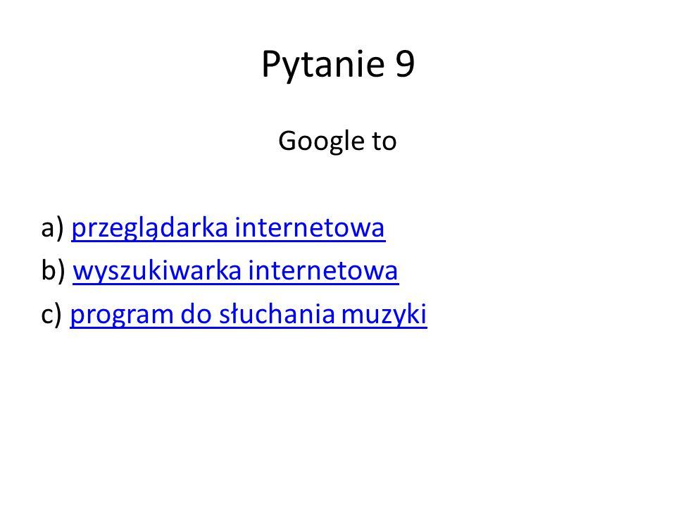 Pytanie 9 Google to a) przeglądarka internetowa