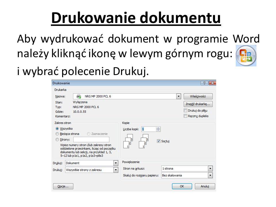 Drukowanie dokumentu Aby wydrukować dokument w programie Word należy kliknąć ikonę w lewym górnym rogu: i wybrać polecenie Drukuj.