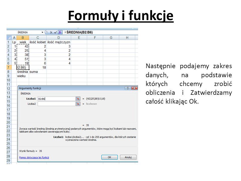 Formuły i funkcje Następnie podajemy zakres danych, na podstawie których chcemy zrobić obliczenia i Zatwierdzamy całość klikając Ok.