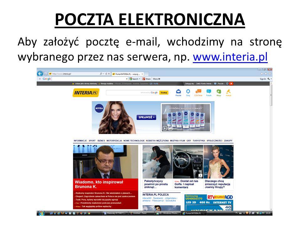 POCZTA ELEKTRONICZNA Aby założyć pocztę e-mail, wchodzimy na stronę wybranego przez nas serwera, np.