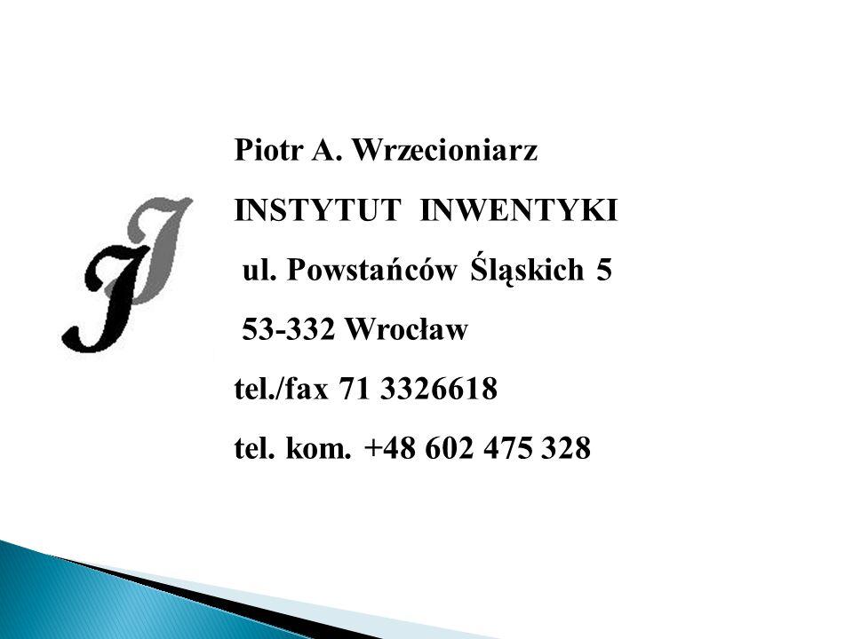 Piotr A. Wrzecioniarz INSTYTUT INWENTYKI. ul. Powstańców Śląskich 5. 53-332 Wrocław. tel./fax 71 3326618.
