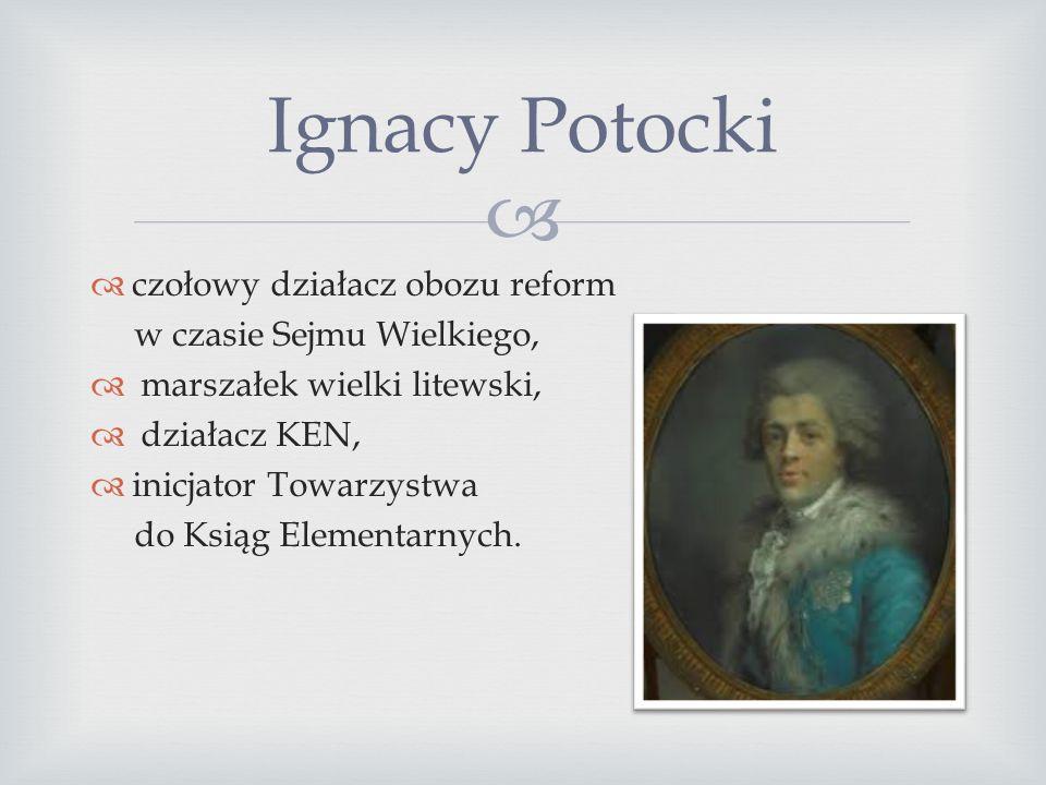 Ignacy Potocki czołowy działacz obozu reform w czasie Sejmu Wielkiego,