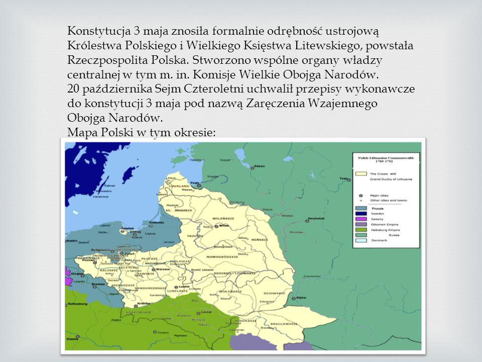 Konstytucja 3 maja znosiła formalnie odrębność ustrojową Królestwa Polskiego i Wielkiego Księstwa Litewskiego, powstała Rzeczpospolita Polska. Stworzono wspólne organy władzy centralnej w tym m. in. Komisje Wielkie Obojga Narodów.