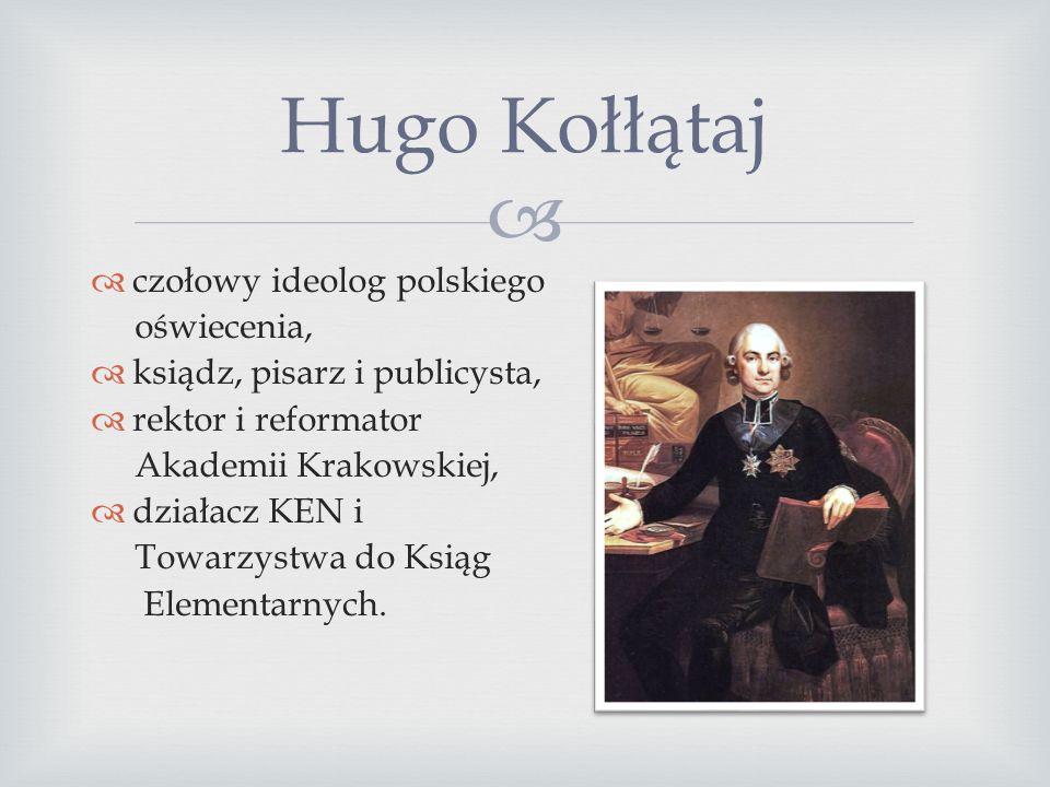 Hugo Kołłątaj czołowy ideolog polskiego oświecenia,