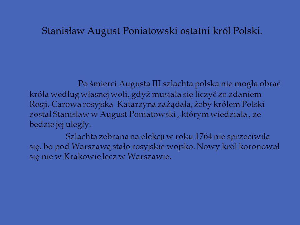 Stanisław August Poniatowski ostatni król Polski.