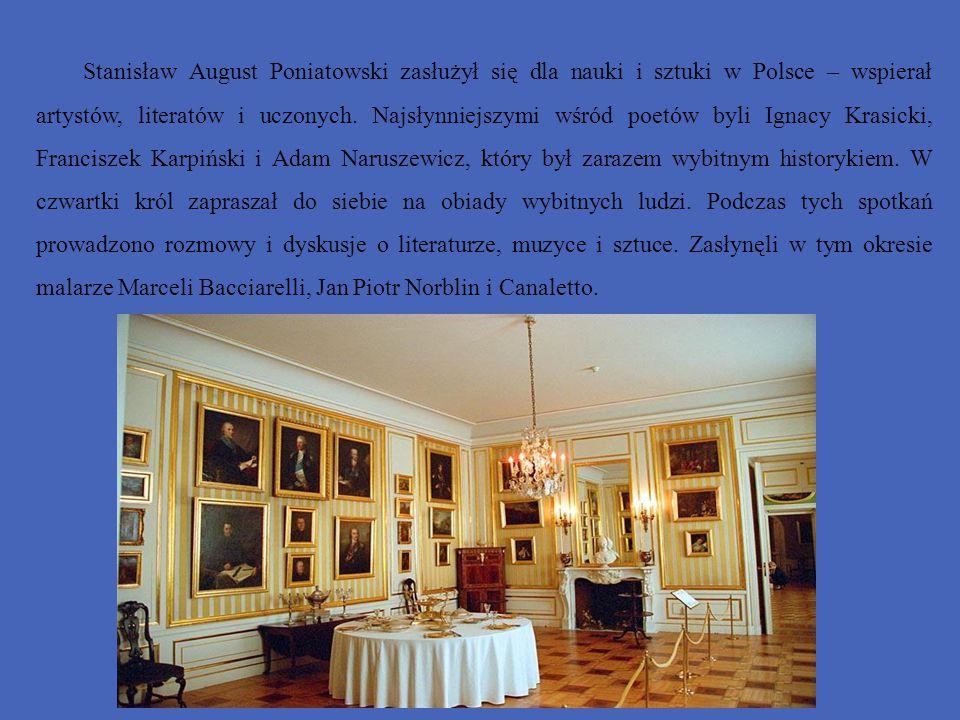 Stanisław August Poniatowski zasłużył się dla nauki i sztuki w Polsce – wspierał artystów, literatów i uczonych.