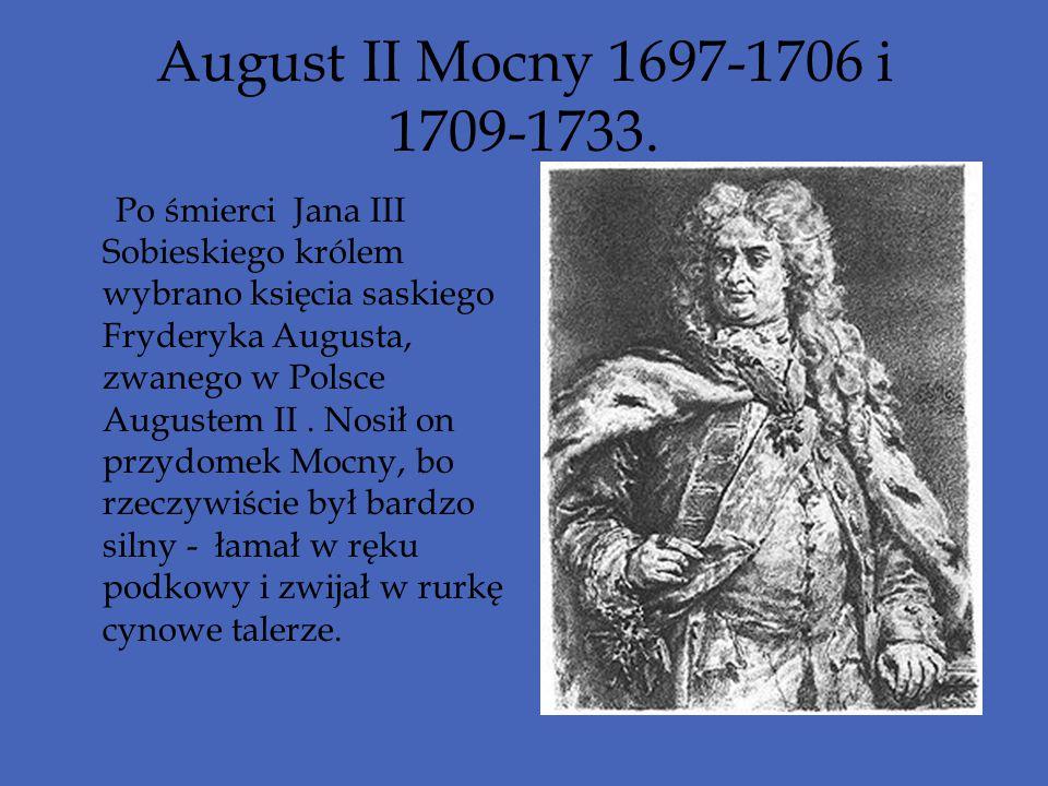 August II Mocny 1697-1706 i 1709-1733.