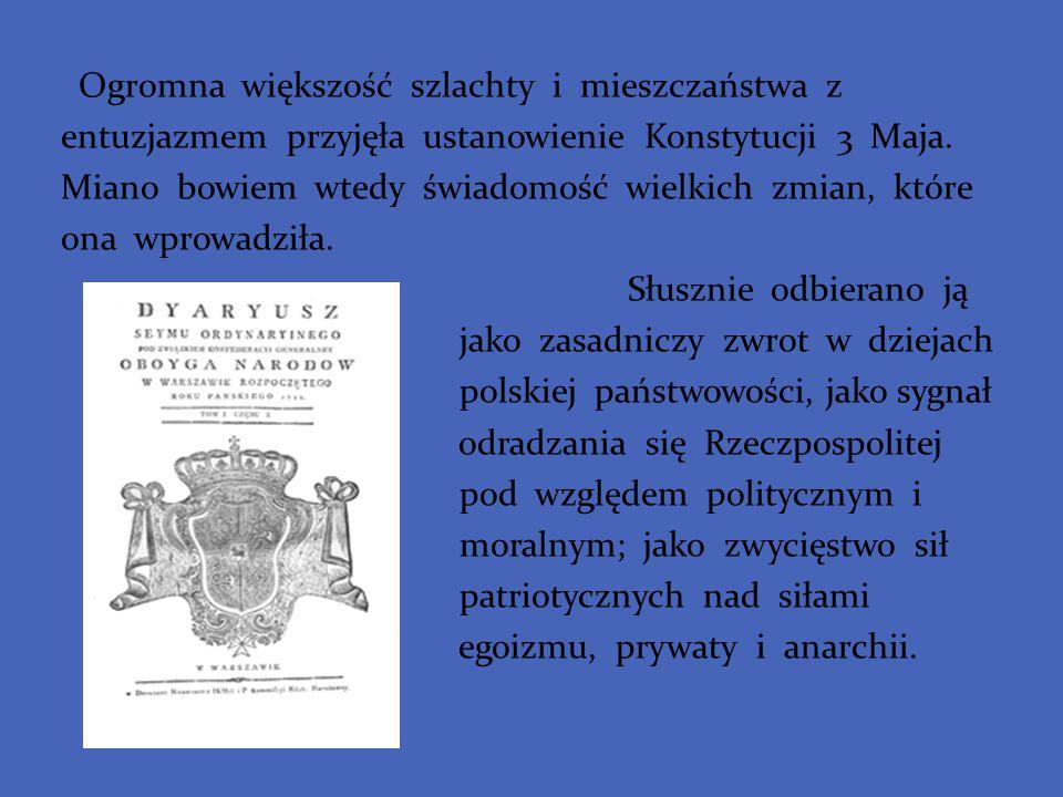 Ogromna większość szlachty i mieszczaństwa z entuzjazmem przyjęła ustanowienie Konstytucji 3 Maja.