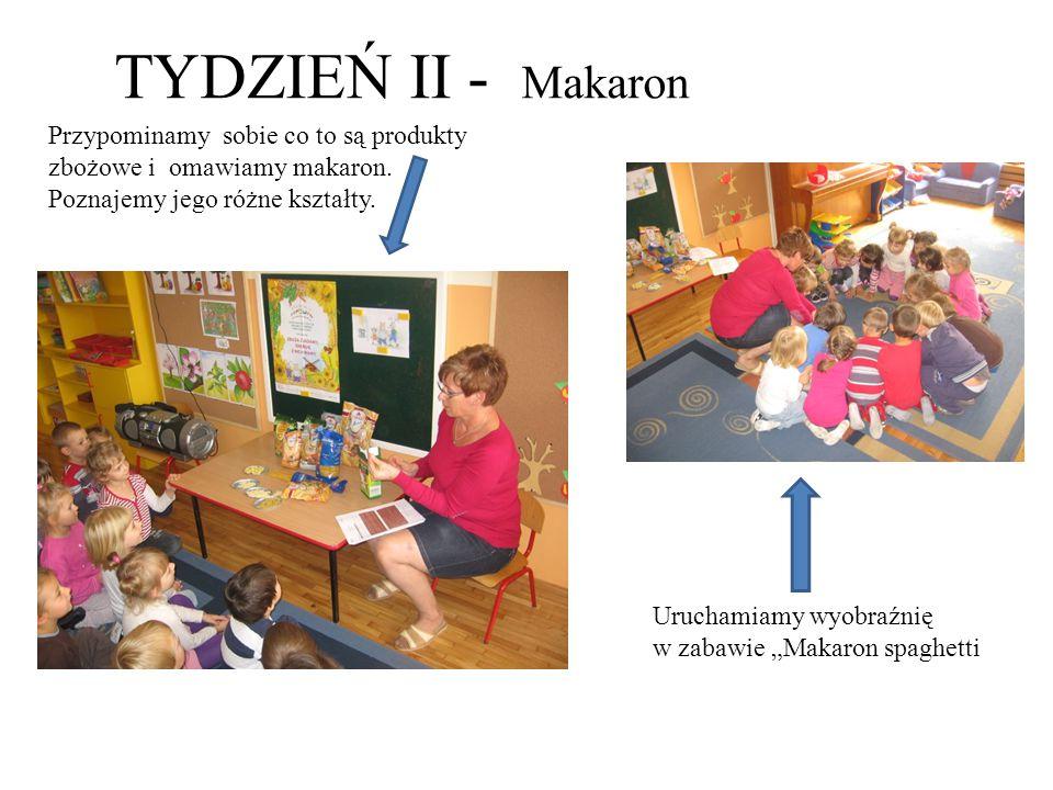 TYDZIEŃ II - Makaron Przypominamy sobie co to są produkty zbożowe i omawiamy makaron. Poznajemy jego różne kształty.