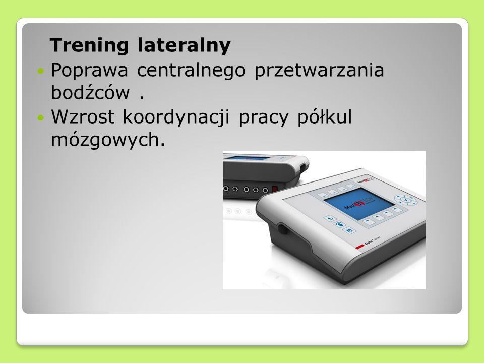 Trening lateralny Poprawa centralnego przetwarzania bodźców .