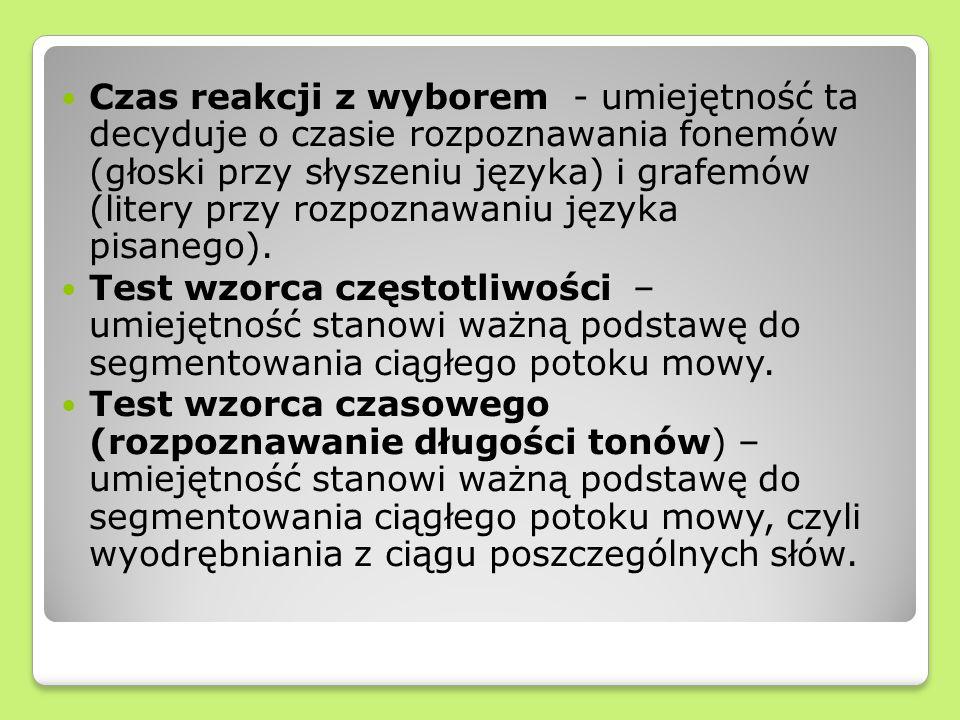 Czas reakcji z wyborem - umiejętność ta decyduje o czasie rozpoznawania fonemów (głoski przy słyszeniu języka) i grafemów (litery przy rozpoznawaniu języka pisanego).
