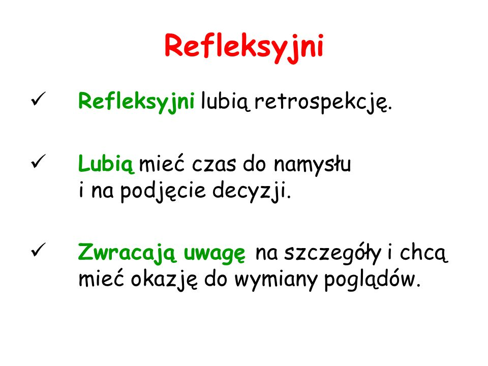 Refleksyjni Refleksyjni lubią retrospekcję.